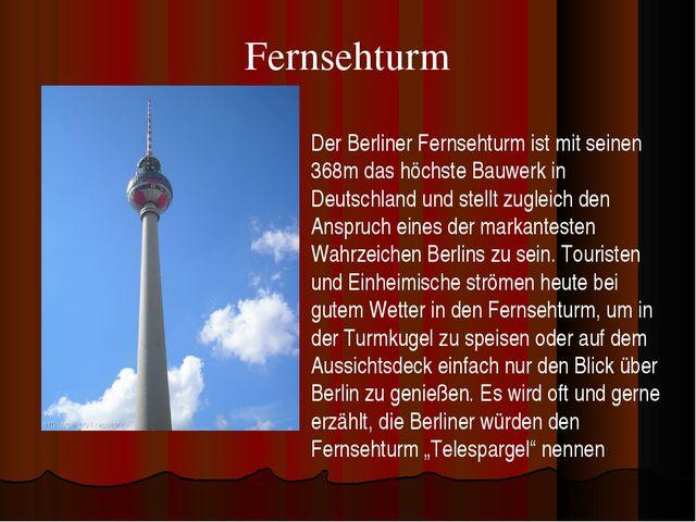 Fernsehturm Der Berliner Fernsehturm ist mit seinen 368m das höchste Bauwerk...