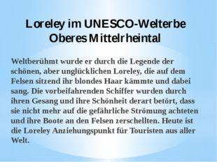 Loreley im UNESCO-Welterbe Oberes Mittelrheintal  Weltberühmt wurde er durch