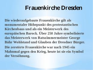 Frauenkirche Dresden Die wiederaufgebaute Frauenkirche gilt als monumentaler