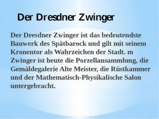Der Dresdner Zwinger Der Dresdner Zwinger ist das bedeutendste Bauwerk des Sp