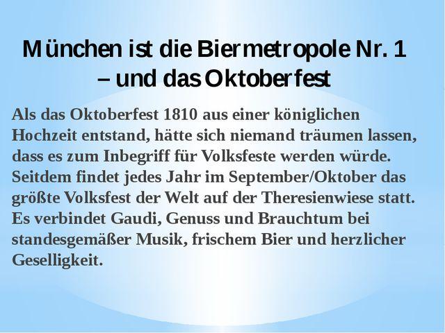 München ist die Biermetropole Nr. 1 – und das Oktoberfest Als das Oktoberfest...