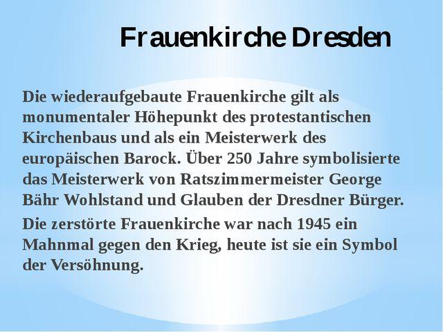 Frauenkirche Dresden Die wiederaufgebaute Frauenkirche gilt als monumentaler...