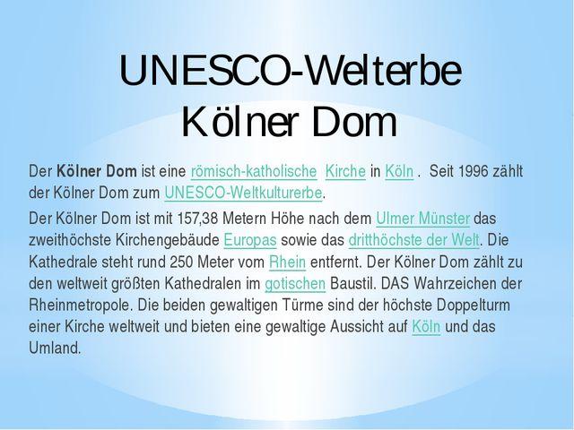 UNESCO-Welterbe Kölner Dom DerKölner Domist einerömisch-katholische Kirch...