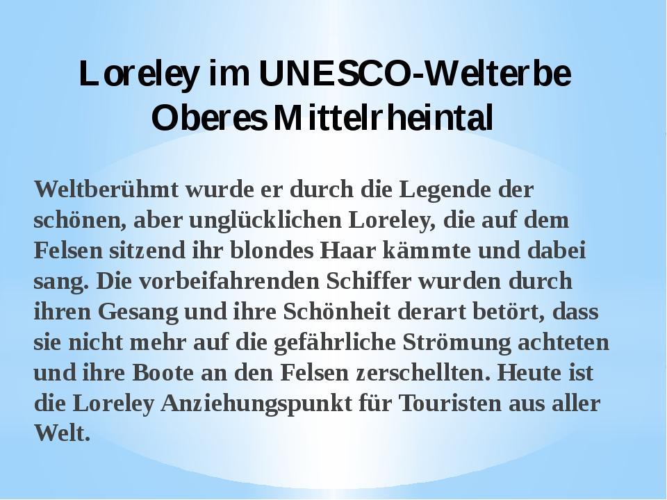 Loreley im UNESCO-Welterbe Oberes Mittelrheintal  Weltberühmt wurde er durch...