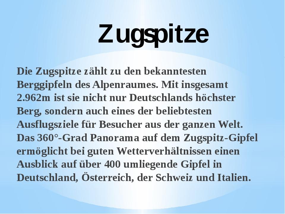 Zugspitze Die Zugspitze zählt zu den bekanntesten Berggipfeln des Alpenraumes...