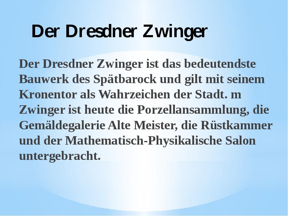 Der Dresdner Zwinger Der Dresdner Zwinger ist das bedeutendste Bauwerk des Sp...