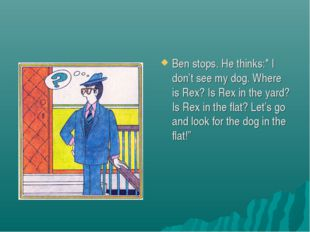 "Ben stops. He thinks:"" I don't see my dog. Where is Rex? Is Rex in the yard?"