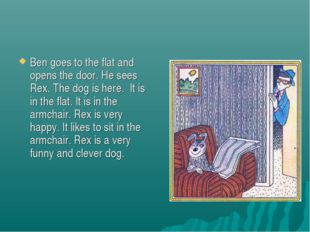 Ben goes to the flat and opens the door. He sees Rex. The dog is here. It is