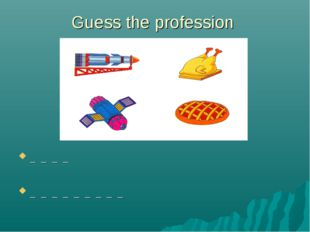 Guess the profession _ _ _ _ _ _ _ _ _ _ _ _ _