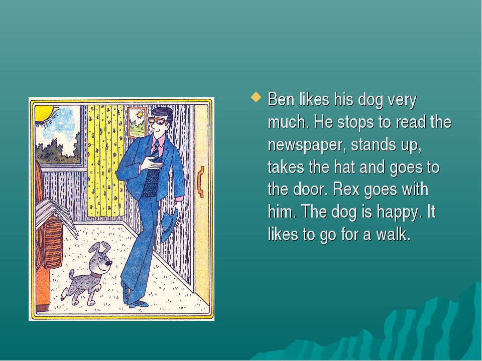 Ben likes his dog very much. He stops to read the newspaper, stands up, takes...