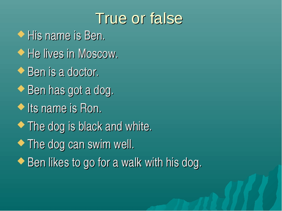 True or false His name is Ben. He lives in Moscow. Ben is a doctor. Ben has g...