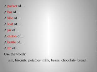 A packet of… A bar of… A kilo of… A loaf of… A jar of… A carton of… A bottle