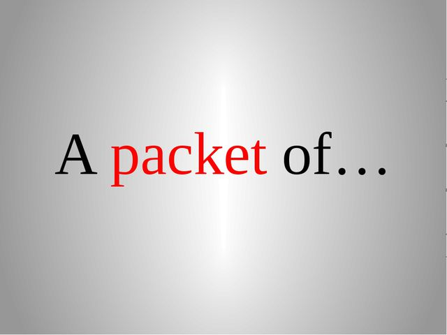 A packet of…