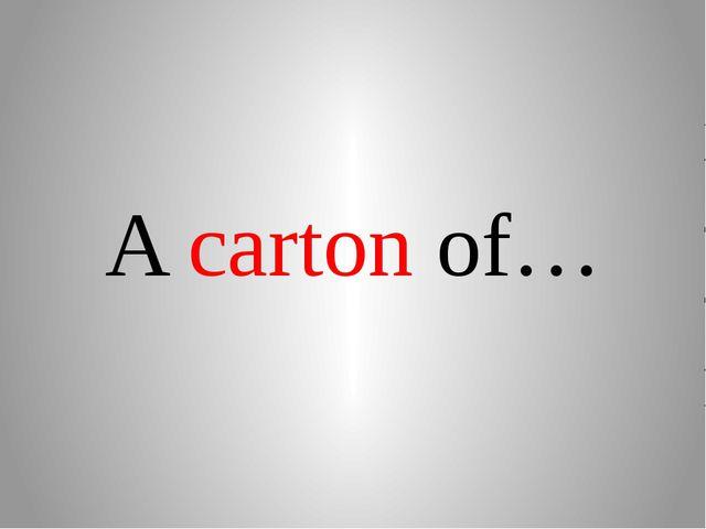 A carton of…