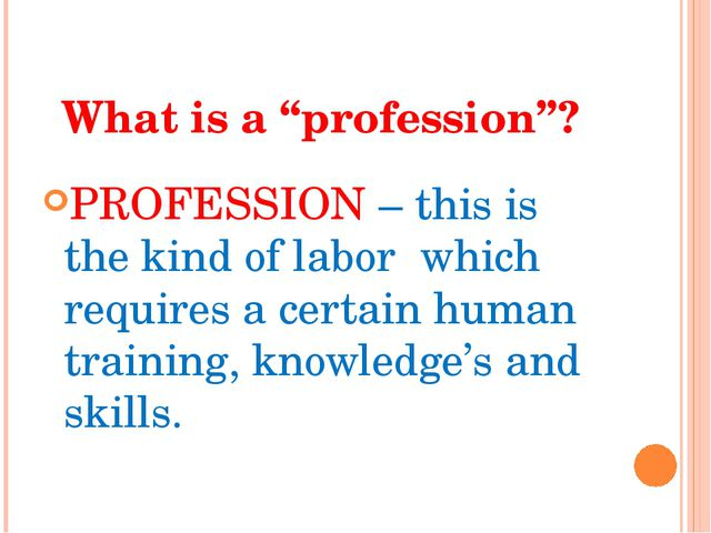 """What is a """"profession""""? PROFESSION – this is the kind of labor which requires..."""