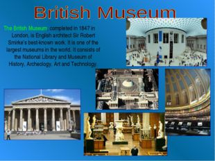 The British Museum, completed in 1847 in London, is English architect Sir Rob