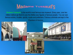 Madame Tussaud's is the world's most famous wax museum. Every year, over two