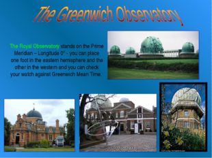 The Royal Observatory stands on the Prime Meridian – Longitude 0° - you can p