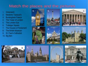 Greenwich Madame Tussaud's Buckingham Palace The Tower of London The London