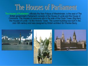 The Houses of Parliament, officially the New Palace of Westminster, is the se