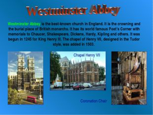 Westminster Abbey is the best-known church in England. It is the crowning and