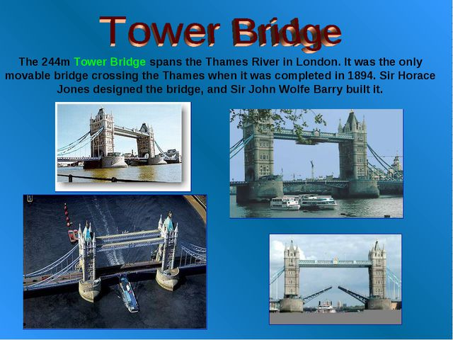 The 244m Tower Bridge spans the Thames River in London. It was the only movab...