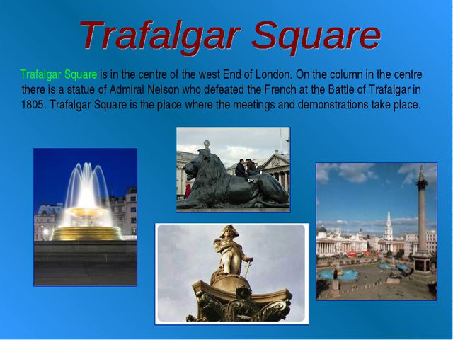 Trafalgar Square is in the centre of the west End of London. On the column in...