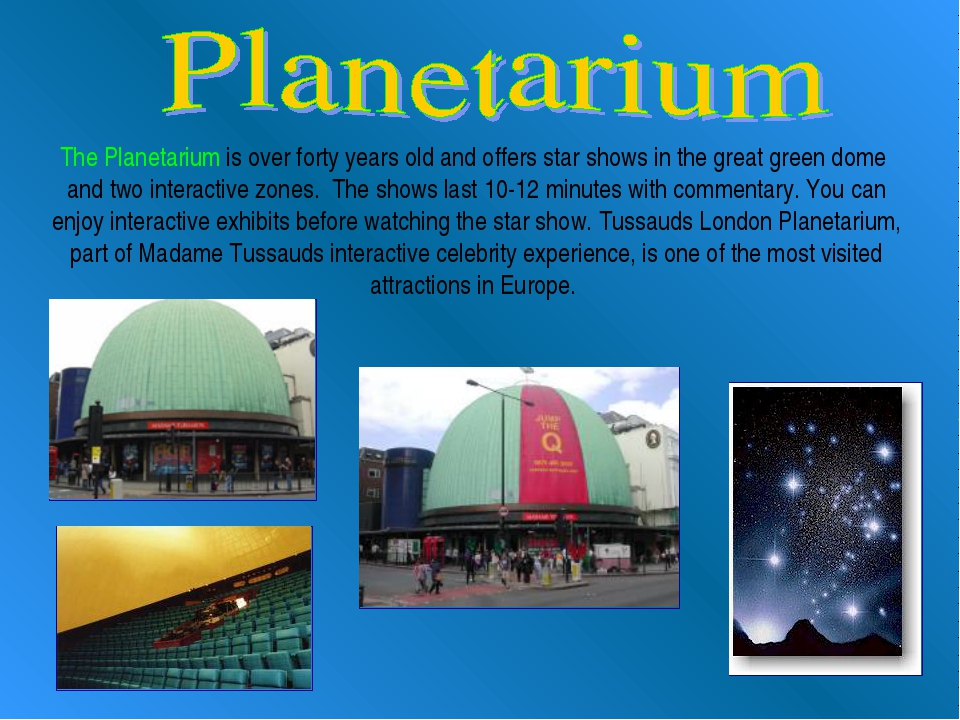 The Planetarium is over forty years old and offers star shows in the great g...