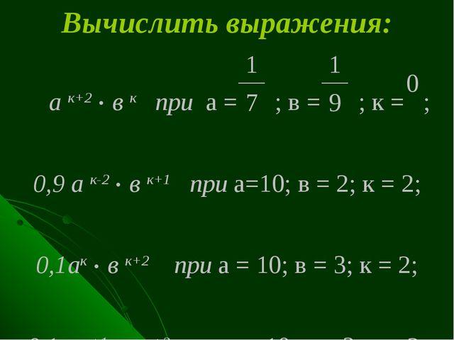 Вычислить выражения: а к+2 . в к при а = ; в = ; к = ; 0,9 а к-2 . в к+1 при...