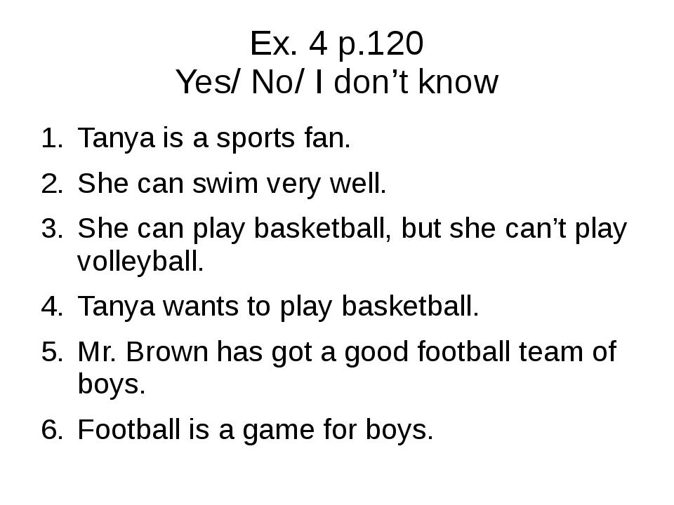 Ex. 4 p.120 Yes/ No/ I don't know Tanya is a sports fan. She can swim very we...