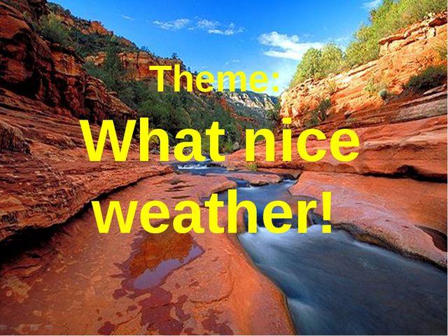 Theme: What nice weather!