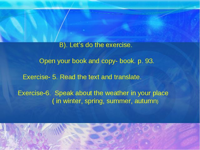 B). Let's do the exercise. Open your book and copy- book. p. 93. Exercise- 5...
