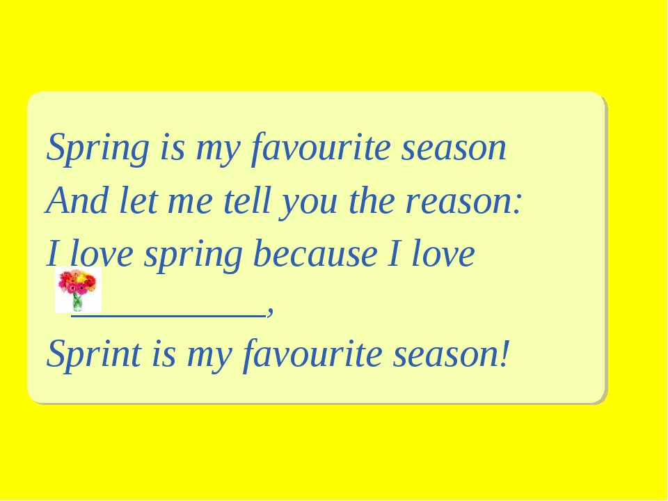 Spring is my favourite season And let me tell you the reason: I love spring b...