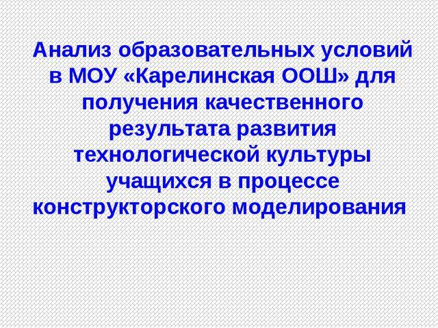 Анализ образовательных условий в МОУ «Карелинская ООШ» для получения качестве...