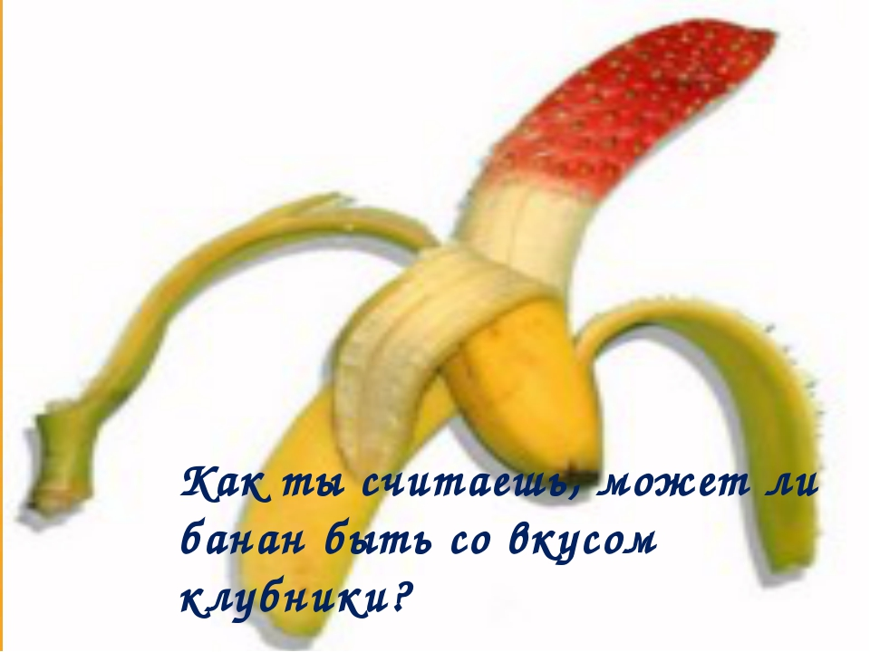 Как ты считаешь, может ли банан быть со вкусом клубники?