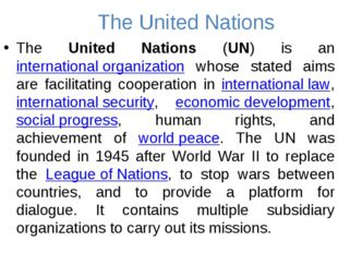 The United Nations The United Nations (UN) is an international organization w