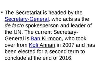 The Secretariat is headed by the Secretary-General, who acts as the de facto