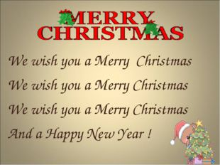 We wish you a Merry Christmas We wish you a Merry Christmas We wish you a Me