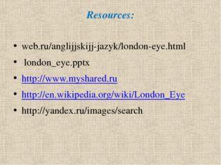 Resources:  web.ru/anglijjskijj-jazyk/london-eye.html  london_eye.pptx htt
