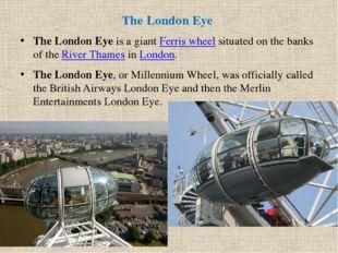 The London Eye  TheLondon Eyeis a giantFerris wheels