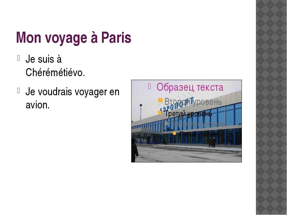 Mon voyage à Paris Je suis à Chérémétiévo. Je voudrais voyager en avion.