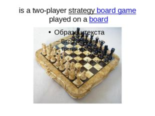 is a two-player strategy board game played on a board