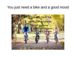You just need a bike and a good mood
