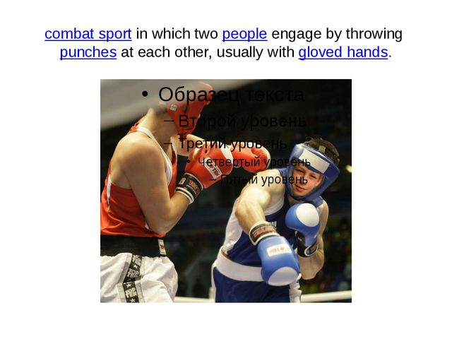 combat sport in which two people engage by throwing punches at each other, us...