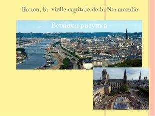 Rouen, la vielle capitale de la Normandie.