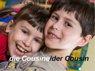 die Cousine/der Cousin