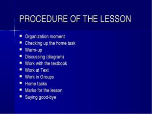 PROCEDURE OF THE LESSON Organization moment Checking up the home task Warm-up