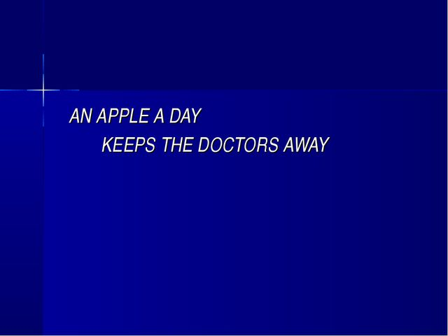 AN APPLE A DAY KEEPS THE DOCTORS AWAY