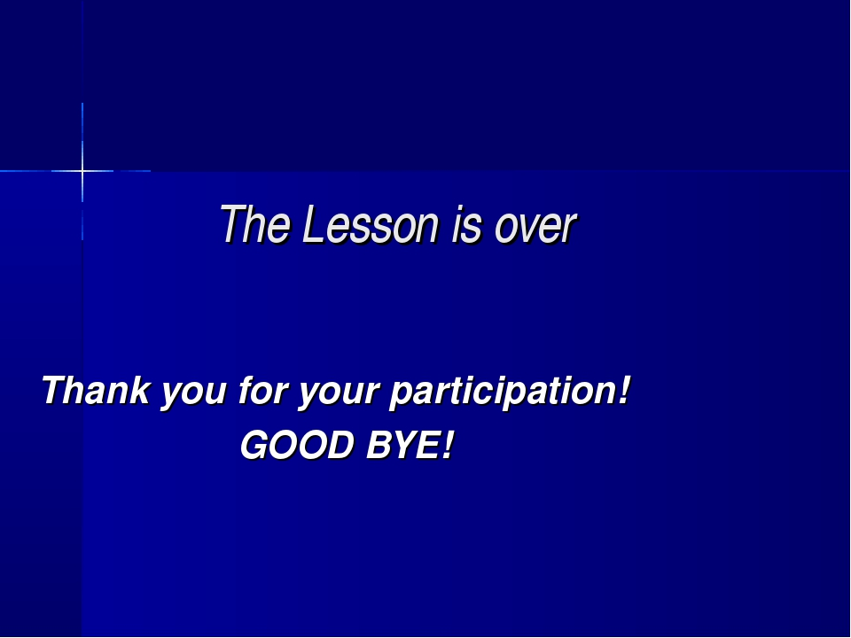 The Lesson is over Thank you for your participation! GOOD BYE!