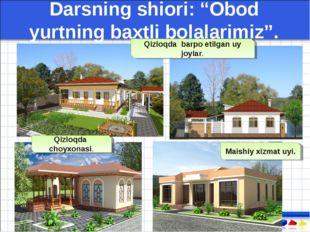 """Darsning shiori: """"Obod yurtning baxtli bolalarimiz"""". Qizloqda barpo etilgan u"""